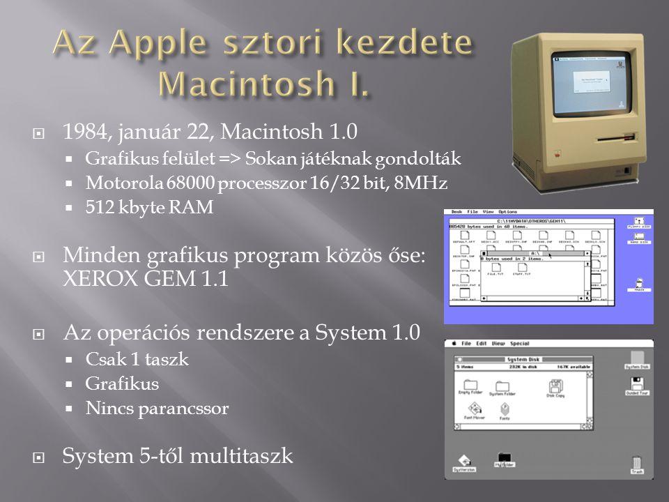  1984, január 22, Macintosh 1.0  Grafikus felület => Sokan játéknak gondolták  Motorola 68000 processzor 16/32 bit, 8MHz  512 kbyte RAM  Minden g