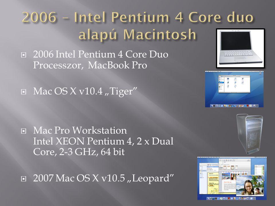 " 2006 Intel Pentium 4 Core Duo Processzor, MacBook Pro  Mac OS X v10.4 ""Tiger""  Mac Pro Workstation Intel XEON Pentium 4, 2 x Dual Core, 2-3 GHz, 6"