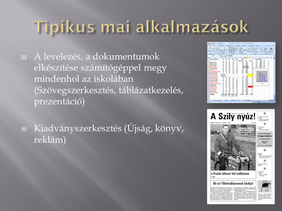  A levelezés, a dokumentumok elkészítése számítógéppel megy mindenhol az iskolában (Szövegszerkesztés, táblázatkezelés, prezentáció)  Kiadványszerke