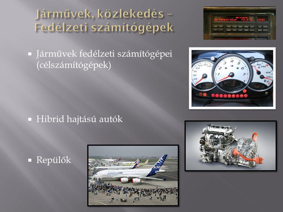  Járművek fedélzeti számítógépei (célszámítógépek)  Hibrid hajtású autók  Repülők