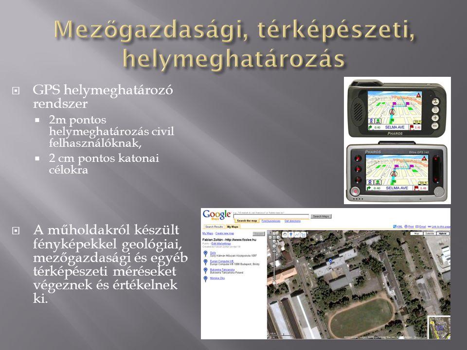  GPS helymeghatározó rendszer  2m pontos helymeghatározás civil felhasználóknak,  2 cm pontos katonai célokra  A műholdakról készült fényképekkel
