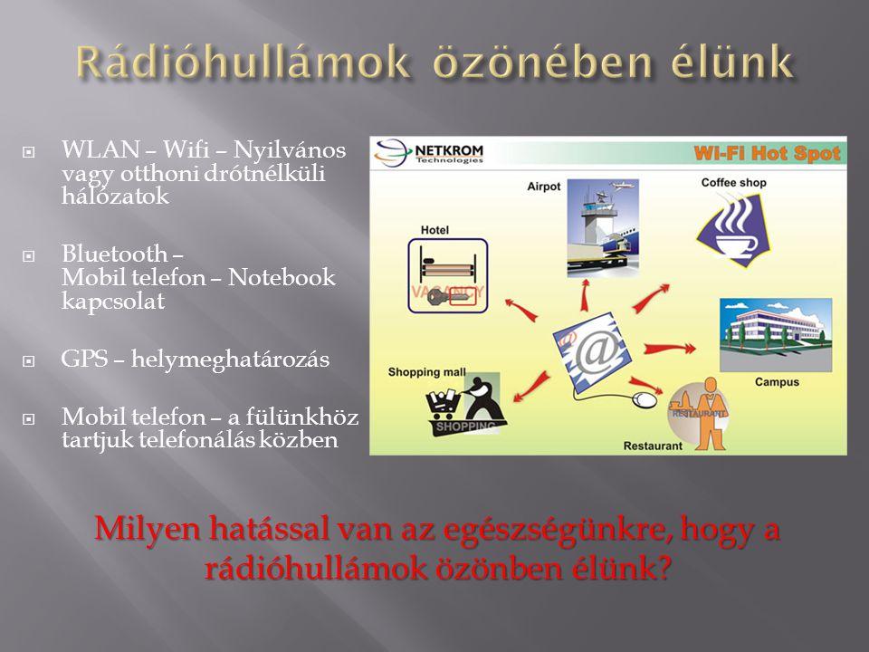  WLAN – Wifi – Nyilvános vagy otthoni drótnélküli hálózatok  Bluetooth – Mobil telefon – Notebook kapcsolat  GPS – helymeghatározás  Mobil telefon