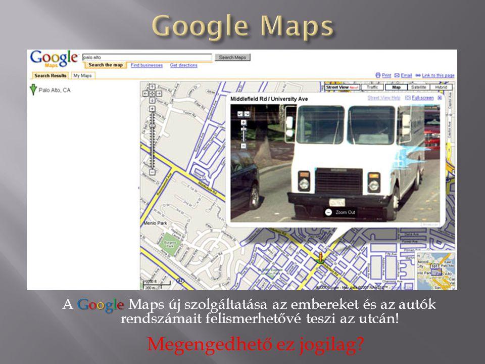 Google A Google Maps új szolgáltatása az embereket és az autók rendszámait felismerhetővé teszi az utcán! Megengedhető ez jogilag?