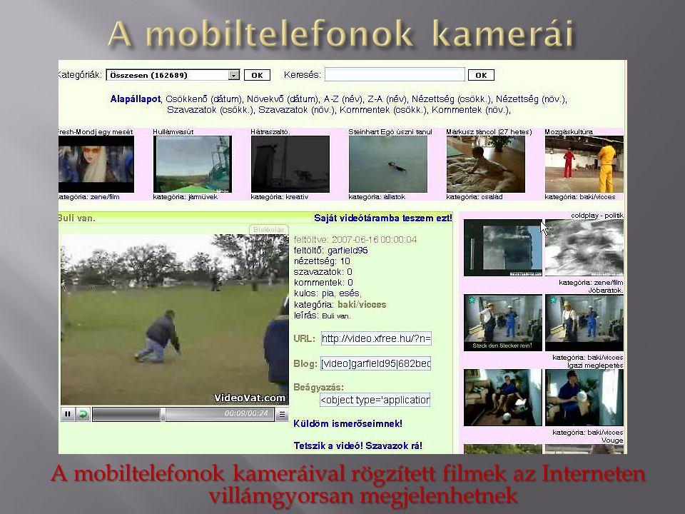 A mobiltelefonok kameráival rögzített filmek az Interneten villámgyorsan megjelenhetnek