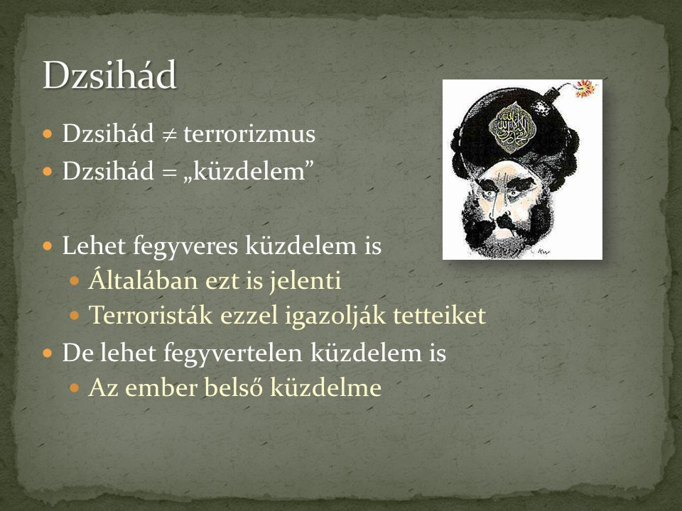 """ Dzsihád  terrorizmus  Dzsihád  """"küzdelem""""  Lehet fegyveres küzdelem is  Általában ezt is jelenti  Terroristák ezzel igazolják tetteiket  De l"""