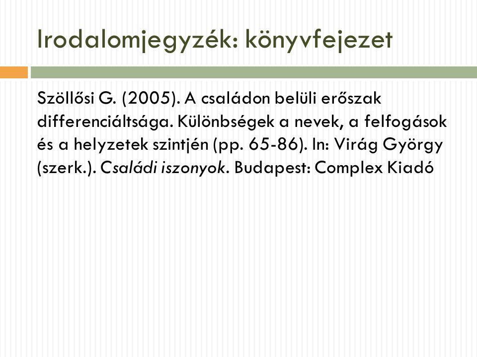 Irodalomjegyzék: könyvfejezet Szöllősi G. (2005). A családon belüli erőszak differenciáltsága. Különbségek a nevek, a felfogások és a helyzetek szintj