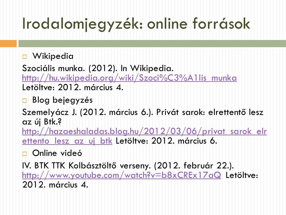 Irodalomjegyzék: online források  Wikipedia Szociális munka. (2012). In Wikipedia. http://hu.wikipedia.org/wiki/Szoci%C3%A1lis_munka Letöltve: 2012.