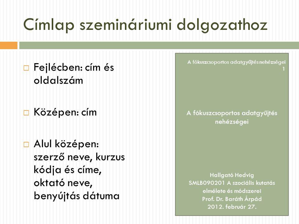 Címlap szemináriumi dolgozathoz  Fejlécben: cím és oldalszám  Középen: cím  Alul középen: szerző neve, kurzus kódja és címe, oktató neve, benyújtás
