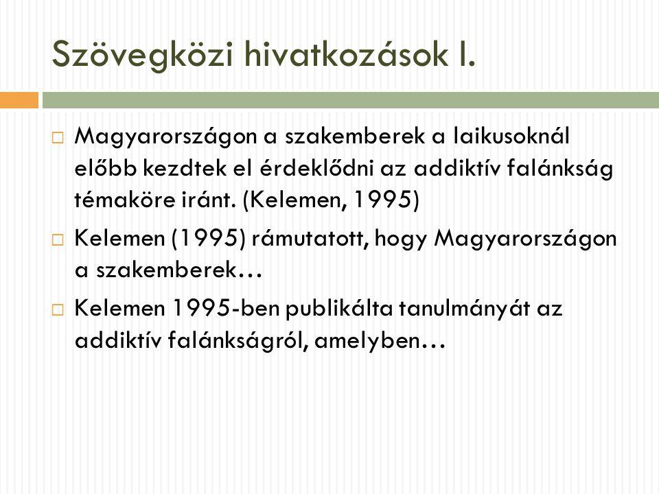 Szövegközi hivatkozások I.  Magyarországon a szakemberek a laikusoknál előbb kezdtek el érdeklődni az addiktív falánkság témaköre iránt. (Kelemen, 19