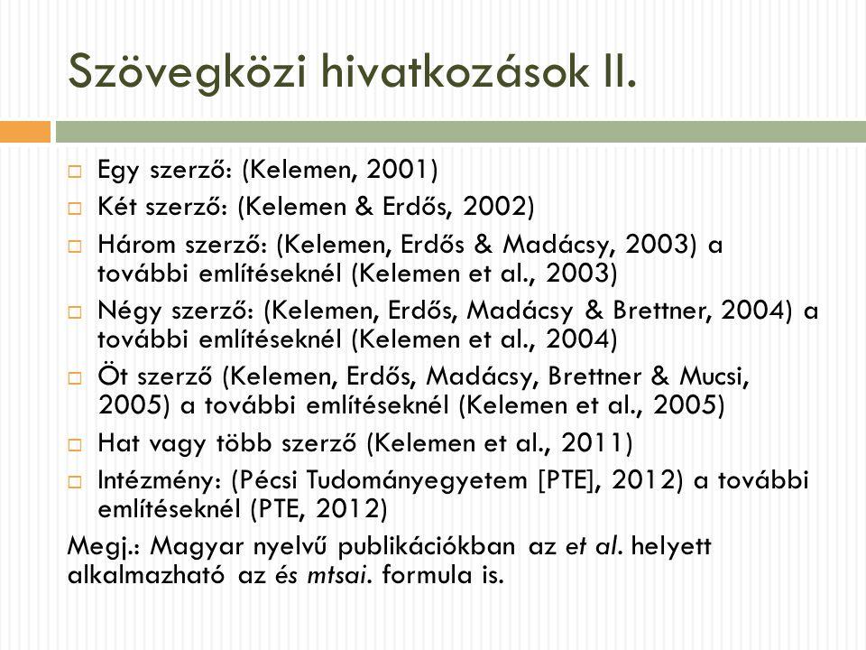 Szövegközi hivatkozások II.  Egy szerző: (Kelemen, 2001)  Két szerző: (Kelemen & Erdős, 2002)  Három szerző: (Kelemen, Erdős & Madácsy, 2003) a tov