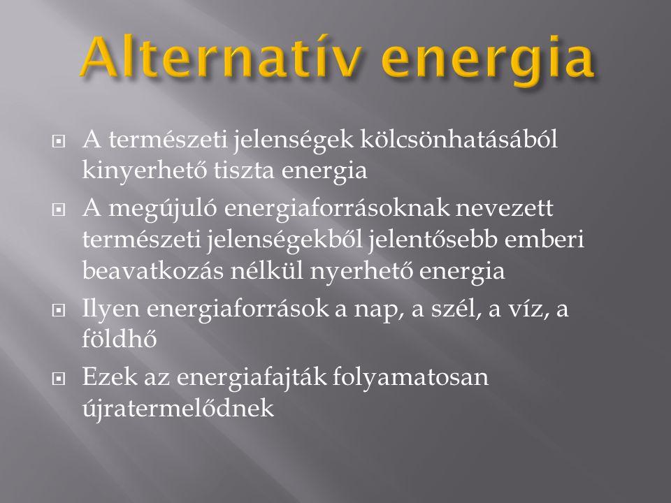  A természeti jelenségek kölcsönhatásából kinyerhető tiszta energia  A megújuló energiaforrásoknak nevezett természeti jelenségekből jelentősebb emb