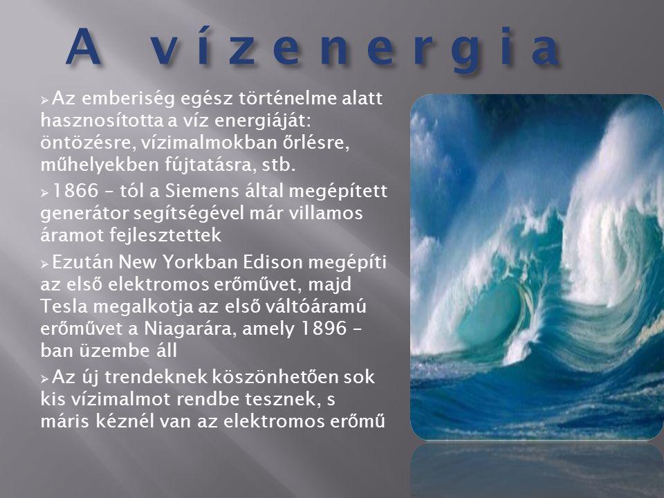 A v í z e n e r g i a  Az emberiség egész történelme alatt hasznosította a víz energiáját: öntözésre, vízimalmokban ő rlésre, m ű helyekben fújtatásr