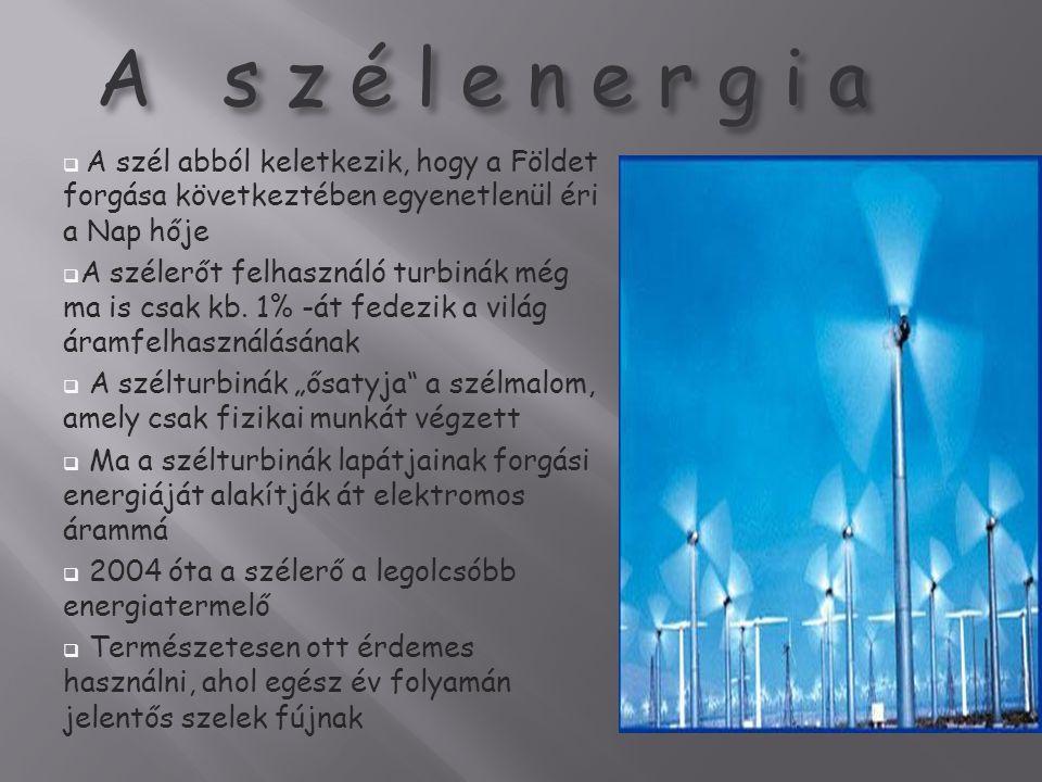 A s z é l e n e r g i a  A szél abból keletkezik, hogy a Földet forgása következtében egyenetlenül éri a Nap hője  A szélerőt felhasználó turbinák m