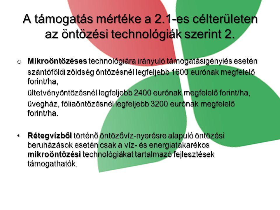 A támogatás mértéke a 2.1-es célterületen az öntözési technológiák szerint 2.