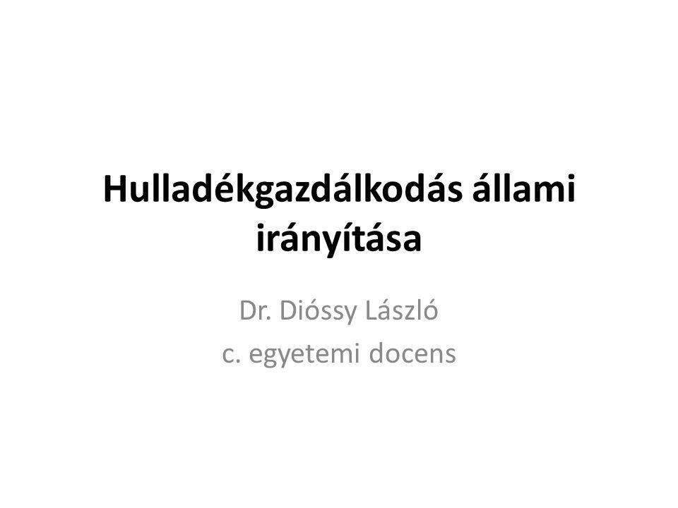 Hulladékgazdálkodás állami irányítása Dr. Dióssy László c. egyetemi docens