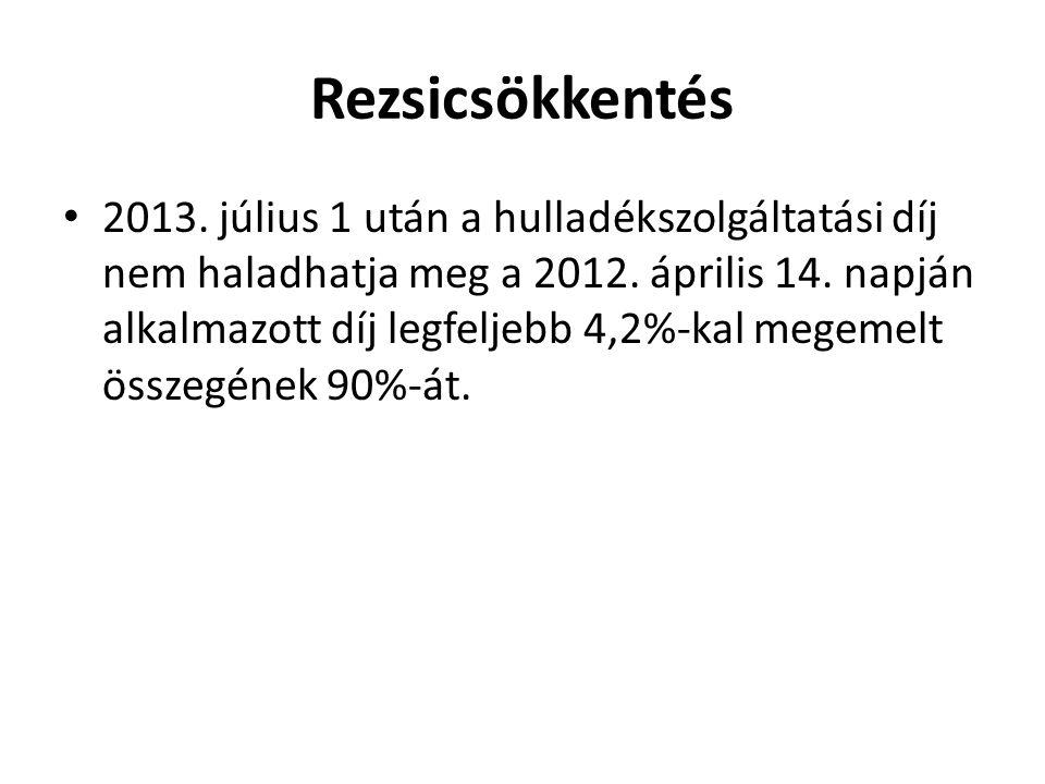 Rezsicsökkentés • 2013. július 1 után a hulladékszolgáltatási díj nem haladhatja meg a 2012.