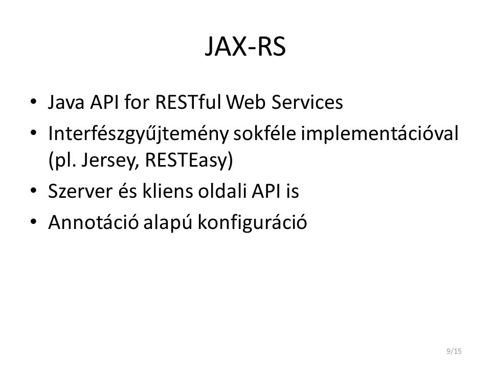 JAX-RS • Java API for RESTful Web Services • Interfészgyűjtemény sokféle implementációval (pl.