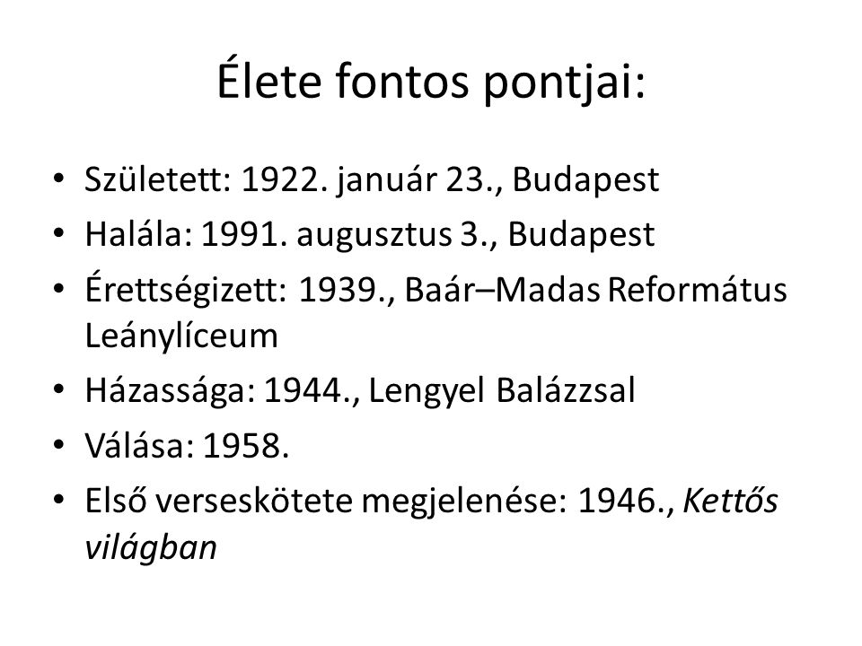 Élete fontos pontjai: • Született: 1922.január 23., Budapest • Halála: 1991.
