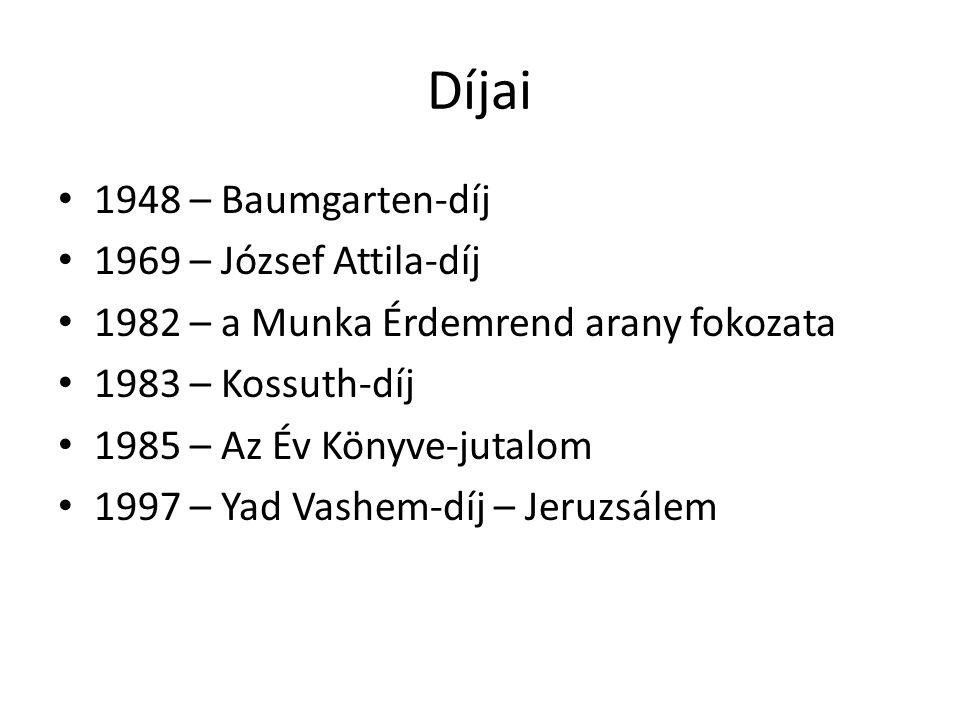 Díjai • 1948 – Baumgarten-díj • 1969 – József Attila-díj • 1982 – a Munka Érdemrend arany fokozata • 1983 – Kossuth-díj • 1985 – Az Év Könyve-jutalom • 1997 – Yad Vashem-díj – Jeruzsálem