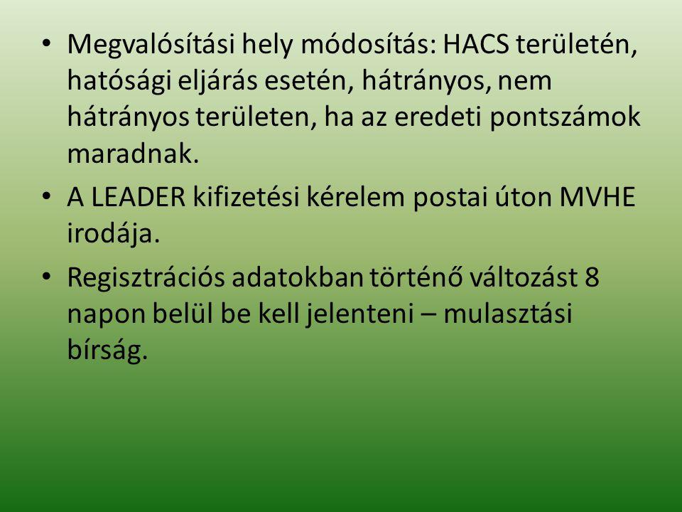 • Megvalósítási hely módosítás: HACS területén, hatósági eljárás esetén, hátrányos, nem hátrányos területen, ha az eredeti pontszámok maradnak.