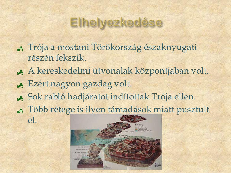  Trója a mostani Törökország északnyugati részén fekszik.  A kereskedelmi útvonalak központjában volt.  Ezért nagyon gazdag volt.  Sok rabló hadjá