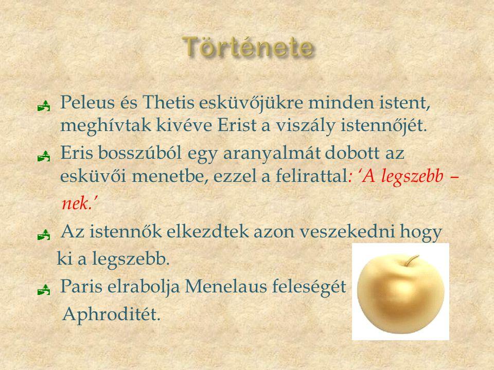  Peleus és Thetis esküvőjükre minden istent, meghívtak kivéve Erist a viszály istennőjét.  Eris bosszúból egy aranyalmát dobott az esküvői menetbe,