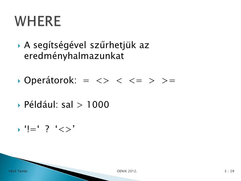  A segítségével szűrhetjük az eredményhalmazunkat  Operátorok: = <> >=  Például: sal > 1000  '!=' .
