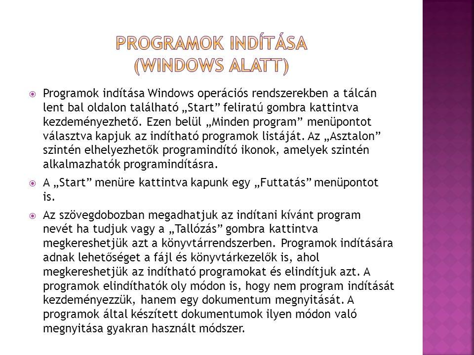 """ Programok indítása Windows operációs rendszerekben a tálcán lent bal oldalon található """"Start feliratú gombra kattintva kezdeményezhető."""
