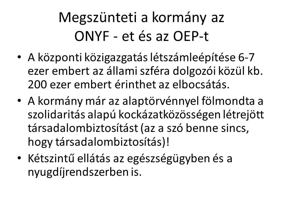 Megszünteti a kormány az ONYF - et és az OEP-t • A központi közigazgatás létszámleépítése 6-7 ezer embert az állami szféra dolgozói közül kb.
