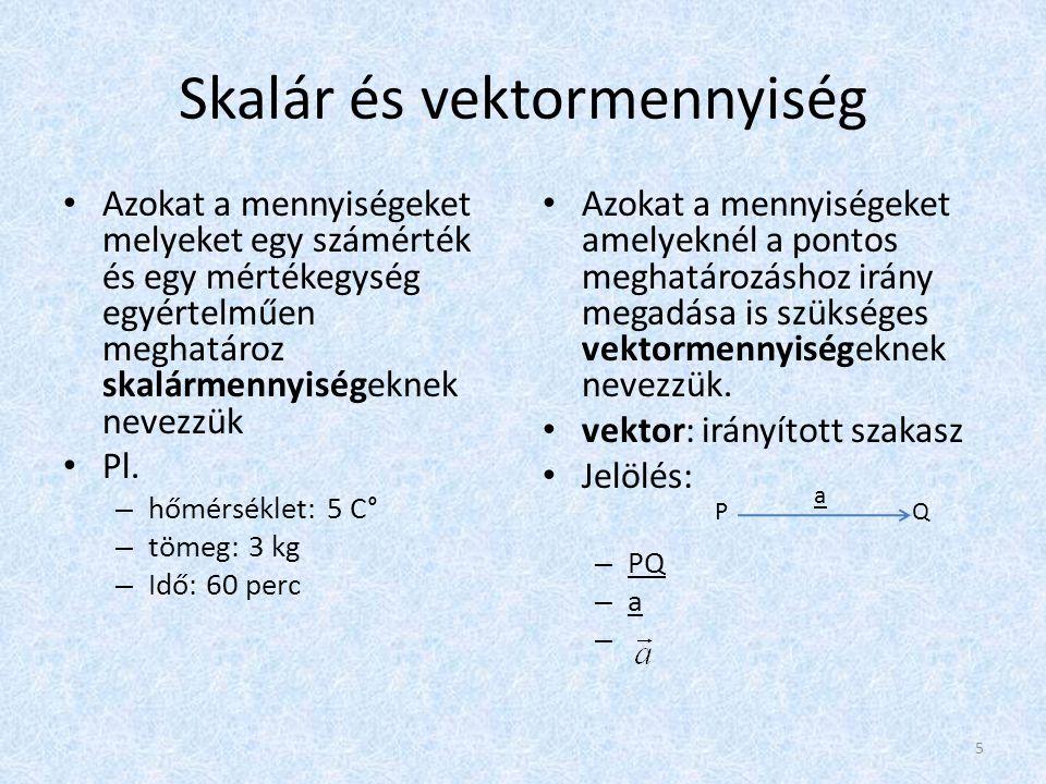 Skalár és vektormennyiség • Azokat a mennyiségeket melyeket egy számérték és egy mértékegység egyértelműen meghatároz skalármennyiségeknek nevezzük •