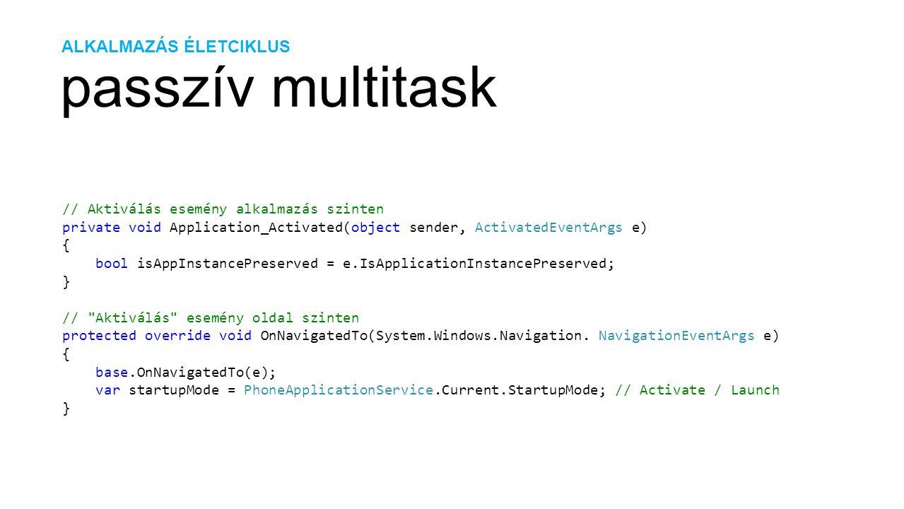 ALKALMAZÁS ÉLETCIKLUS passzív multitask // Aktiválás esemény alkalmazás szinten private void Application_Activated(object sender, ActivatedEventArgs e