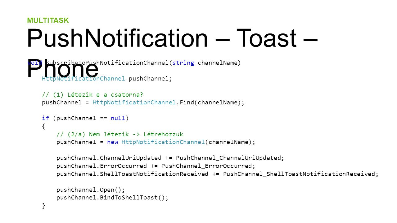 MULTITASK PushNotification – Toast – Phone void SubscribeToPushNotificationChannel(string channelName) { HttpNotificationChannel pushChannel; // (1) Létezik e a csatorna.