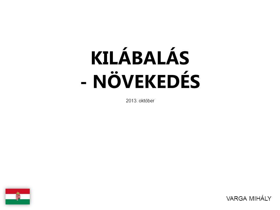 VARGA MIHÁLY 2013. október KILÁBALÁS - NÖVEKEDÉS