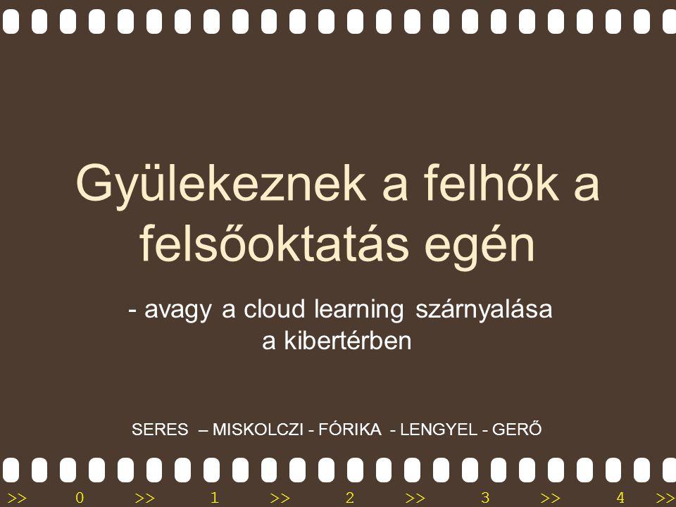 >>0 >>1 >> 2 >> 3 >> 4 >> Gyülekeznek a felhők a felsőoktatás egén - avagy a cloud learning szárnyalása a kibertérben SERES – MISKOLCZI - FÓRIKA - LENGYEL - GERŐ