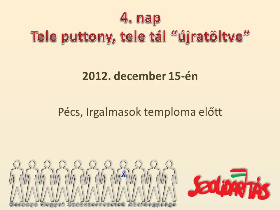 2012. december 15-én Pécs, Irgalmasok temploma előtt