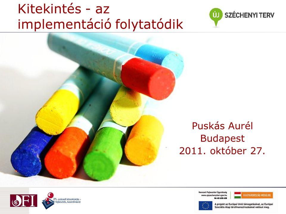 Kitekintés - az implementáció folytatódik Puskás Aurél Budapest 2011. október 27.