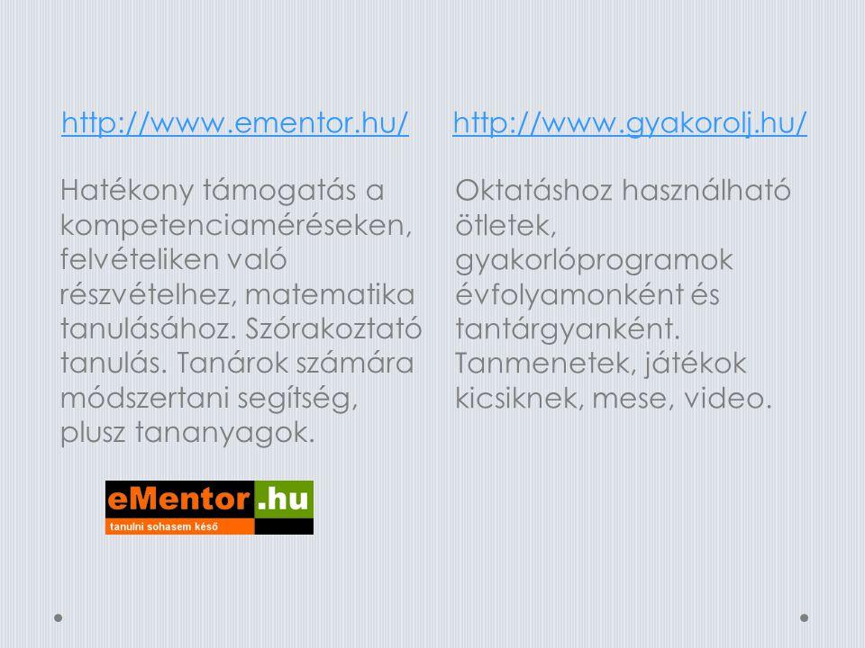 http://www.ementor.hu/http://www.gyakorolj.hu/ Hatékony támogatás a kompetenciaméréseken, felvételiken való részvételhez, matematika tanulásához.