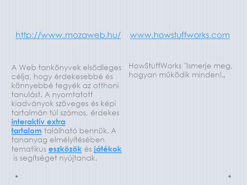 http://www.mozaweb.hu/www.howstuffworks.com A Web tankönyvek elsődleges célja, hogy érdekesebbé és könnyebbé tegyék az otthoni tanulást.