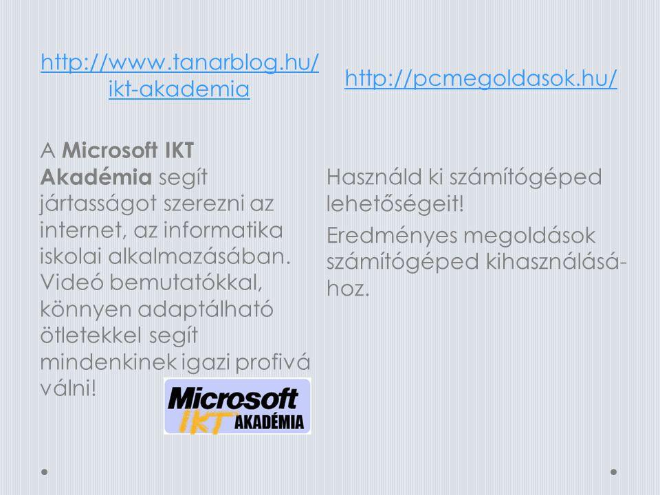 http://www.tanarblog.hu/ ikt-akademia http://pcmegoldasok.hu/ A Microsoft IKT Akadémia segít jártasságot szerezni az internet, az informatika iskolai alkalmazásában.