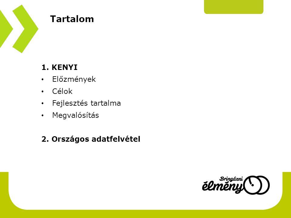 Tartalom 1. KENYI • Előzmények • Célok • Fejlesztés tartalma • Megvalósítás 2. Országos adatfelvétel