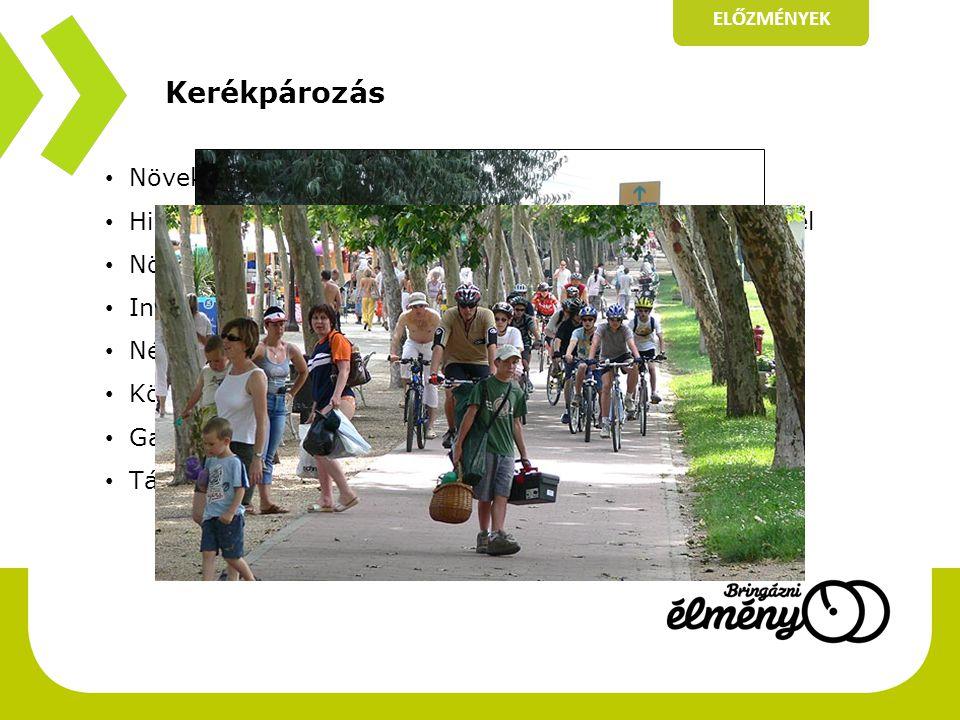 Kerékpározás ELŐZMÉNYEK • Növekvő népszerűség • Hivatásforgalmi/közlekedési és turisztikai/szabadidős cél • Növekvő igények • Infrastruktúra fejlődik, de a hiányok is jelentősek • Népszerű útvonalak (folyók mentén, nagy tavak) • Közlekedésbiztonság • Gazdasági előnyök • Társadalmi hasznok