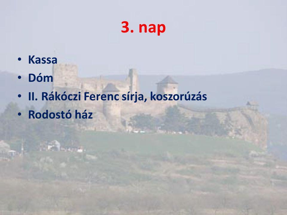 3. nap • Kassa • Dóm • II. Rákóczi Ferenc sírja, koszorúzás • Rodostó ház