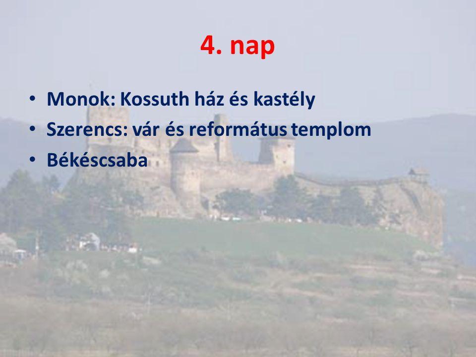 4. nap • Monok: Kossuth ház és kastély • Szerencs: vár és református templom • Békéscsaba