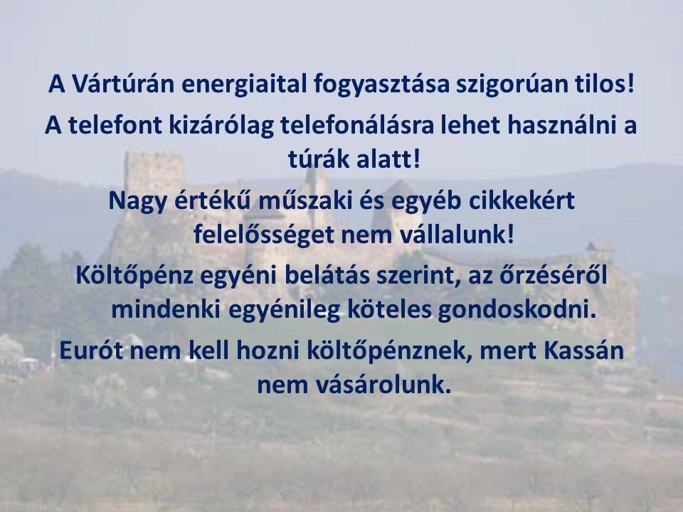 A Vártúrán energiaital fogyasztása szigorúan tilos! A telefont kizárólag telefonálásra lehet használni a túrák alatt! Nagy értékű műszaki és egyéb cik