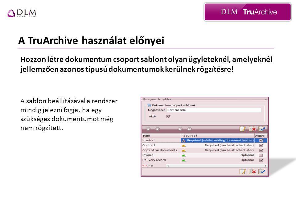 A TruArchive használat előnyei A sablon beállításával a rendszer mindig jelezni fogja, ha egy szükséges dokumentumot még nem rögzített. Hozzon létre d