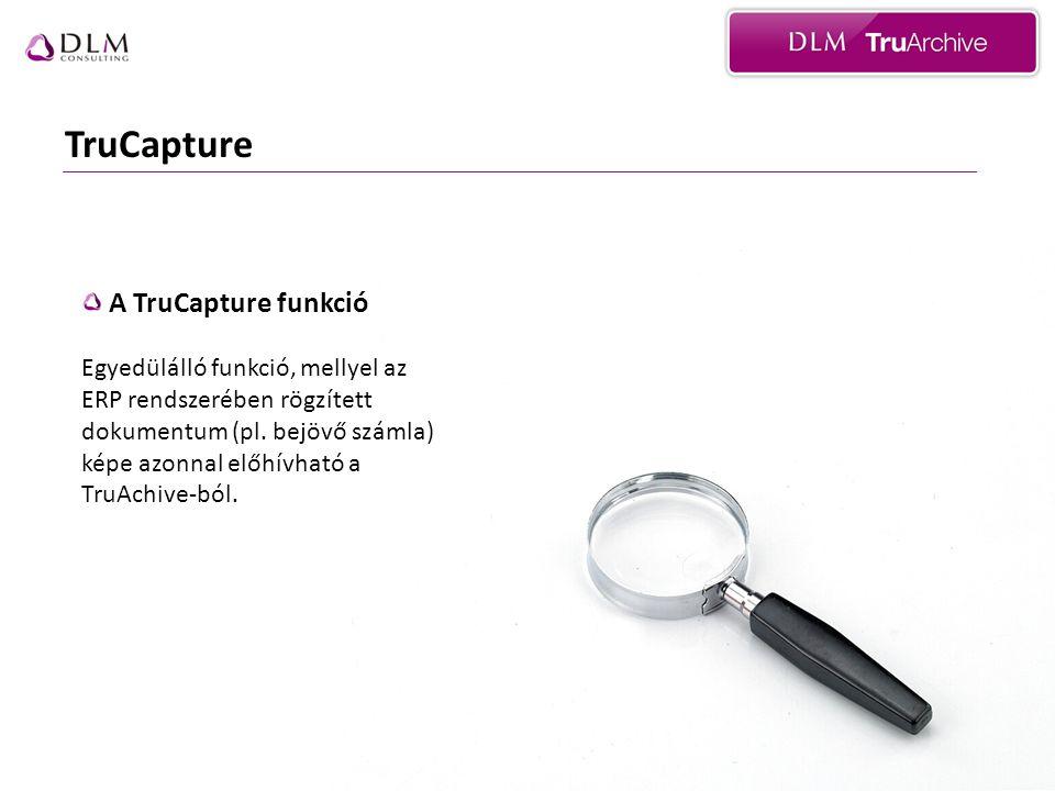 TruCapture A TruCapture funkció Egyedülálló funkció, mellyel az ERP rendszerében rögzített dokumentum (pl. bejövő számla) képe azonnal előhívható a Tr