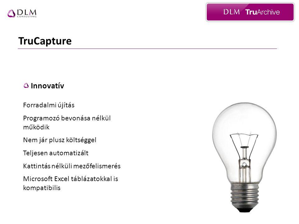 TruCapture Innovatív Forradalmi újítás Programozó bevonása nélkül működik Nem jár plusz költséggel Teljesen automatizált Kattintás nélküli mezőfelismerés Microsoft Excel táblázatokkal is kompatibilis