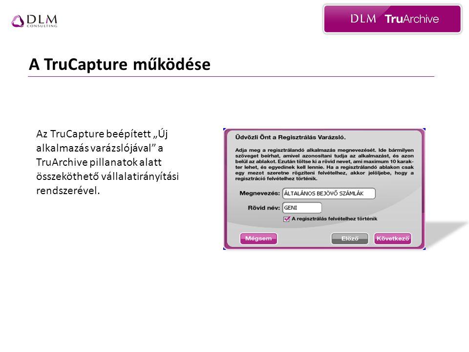 """A TruCapture működése Az TruCapture beépített """"Új alkalmazás varázslójával"""" a TruArchive pillanatok alatt összeköthető vállalatirányítási rendszerével"""