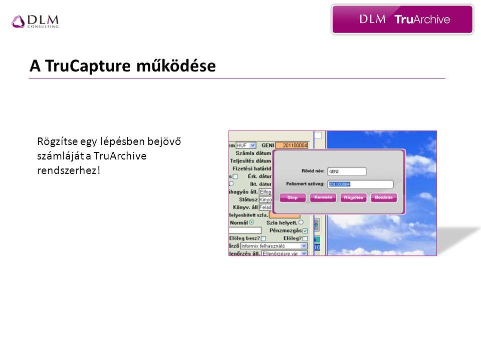 A TruCapture működése Rögzítse egy lépésben bejövő számláját a TruArchive rendszerhez!