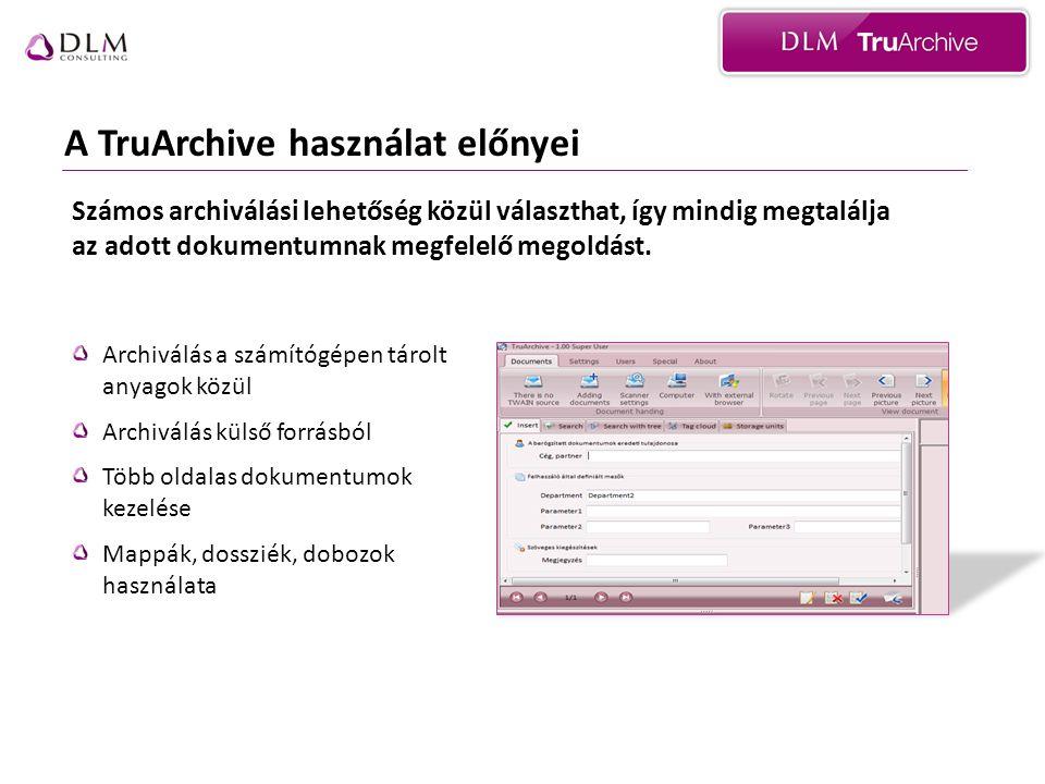 A TruArchive használat előnyei Archiválás a számítógépen tárolt anyagok közül Archiválás külső forrásból Több oldalas dokumentumok kezelése Mappák, dossziék, dobozok használata Számos archiválási lehetőség közül választhat, így mindig megtalálja az adott dokumentumnak megfelelő megoldást.